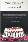 Top Secret Recipes: Learn to make the best dishes from your favorite restaurants at home. 50 simple and delicious top secret recipes in a Cover Image