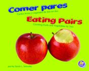 Comer Pares/Eating Pairs: Contar Frutas y Vegetales de DOS En Dos/Counting Fruits and Vegetables by Two (Vamos a Contar / Counting Books) Cover Image