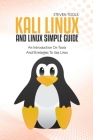 Kali Linux And Linux Simple Guide: An Introduction On Tools And Strategies To Use Linux Cover Image