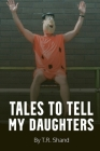 Tales to Tell My Daughters: (as I Isolate During the COVID-19 Pandemic) Cover Image