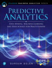 Predictive Analytics: Data Mining, Machine Learning and Data Science for Practitioners (FT Press Analytics) Cover Image