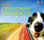 NPR Driveway Moments Dog Tales: Radio Stories That Won't Let You Go Cover Image