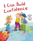 I Can Build Confidence (The Safe Child, Happy Parent Series) Cover Image