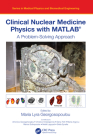 Clinical Nuclear Medicine Physics with Matlab(r): A Problem-Solving Approach Cover Image