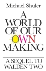 A World of Our Own Making: A Sequel to Walden Two Cover Image