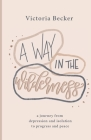 A Way in the Wilderness: A Journey from Depression and Isolation to Progress and Peace Cover Image