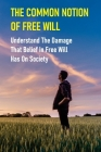 The Common Notion Of Free Will: Understand The Damage That Belief In Free Will Has On Society: Book On Egoism Cover Image