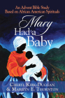 Mary Had a Baby: An Advent Bible Study Based on African American Spirituals Cover Image