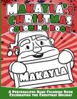 Makayla's Christmas Coloring Book: A Personalized Name Coloring Book Celebrating the Christmas Holiday Cover Image