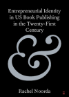 Entrepreneurial Identity in Us Book Publishing in the Twenty-First Century Cover Image