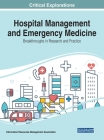 Hospital Management and Emergency Medicine: Breakthroughs in Research and Practice Cover Image