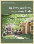 In-Laws, Outlaws, and Granny Flats: Your Guide to Turning One House Into Two Homes Cover Image