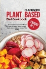 Plant Based Diet Cookbook: 2 Books in 1: The Complete Guide to Plant Based Foods for Healthy Weight Loss with Quick, Easy & Delicious Recipes Ful Cover Image