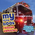 My Little Book of Rescue Vehicles: Packed full of cool photos and fascinating facts! Cover Image