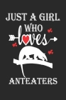 Just a Girl Who Loves Anteaters: Gift for Anteaters Lovers, Anteaters Lovers Journal / Notebook / Diary / Birthday Gift Cover Image