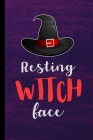 Resting Witch Face: Spooky Witches Sorcery Halloween Party Scary Hallows Eve All Saint's Day Celebration Gift For Celebrant And Trick Or T Cover Image
