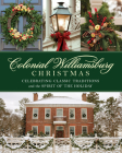 Colonial Williamsburg Christmas: Celebrating Classic Traditions and the Spirit of the Holiday Cover Image