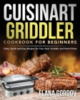 Cuisinart Griddler Cookbook for Beginners: Tasty, Quick and Easy Recipes for Your Grill, Griddler and Panini Press Cover Image