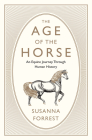 The Age of the Horse: An Equine Journey Through Human History Cover Image