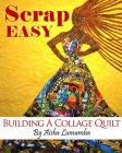 Scrap Easy: Building A Collage Quilt Cover Image