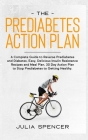 The Prediabetes Action Plan: A Complete Guide to Reverse Diabetes. Easy, Delicious Insulin Resistance Recipes and Meal Plan. 30 Day Action Plan to Cover Image
