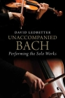 Unaccompanied Bach: Performing the Solo Works Cover Image