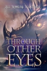 Through Other Eyes: 30 short stories to bring you beyond the realm of human experience Cover Image