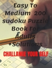 Easy To Medium 200 sudoku Puzzle Book For Adults +Solutions: Challange Your Self Cover Image