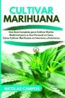 Cultivar Marihuana: Una Guía Completa para Cultivar Hierba Medicinal para su Uso Personal en Casa. Cómo Cultivar Marihuana en Interiores y Cover Image