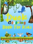 Duck Coloring Books For Kids: Ages 2-4 Animal Coloring Book For Kids Animals Preschool Coloring Book For Kids Cover Image