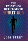 The Twenty-One Disciplines to Spirit Run Cover Image