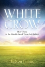White Crow: How Those in the Afterlife Saved Those Left Behind Cover Image