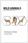 Wild Animals: Montessori real Wild Animals book, bits of intelligence for baby and toddler, children's book, learning resources. Cover Image