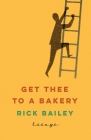 Get Thee to a Bakery: Essays Cover Image
