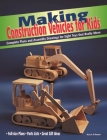 Making Construction Vehicles for Kids: Complete Plans and Assembly Drawings for Eight Toys That Really Move Cover Image