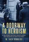 A Doorway to Heroism: A decorated German-Jewish Soldier who became an American Hero Cover Image