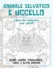 Animale selvatico e uccello - Libro da colorare per adulti - Asino, Lemure, Camaleonte, Lince, e altro ancora Cover Image