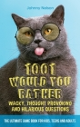 1001 Would You Rather Wacky, Thought Provoking and Hilarious Questions: The Ultimate Game Book for Kids, Teens and Adults Cover Image