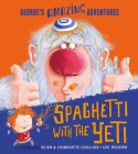 Spaghetti with the Yeti (George's Amazing Adventures) Cover Image