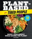 Plant-Based for Tired People: Boost Your Energy While Saving the Planet  Cover Image