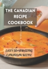 The Canadian Recipe Cookbook: Easy 50+ Amazing Canadian Recipe Cover Image