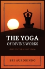 The Yoga of Divine Works: The Synthesis of Yoga Cover Image