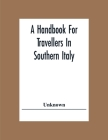 A Handbook For Travellers In Southern Italy: Being A Guide For The Continental Portion Of The Kingdom Of The Two Sicilies Cover Image