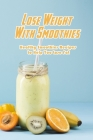 Lose Weight With Smoothies: Healthy Smoothies Recipes to Help You Lose Fat: Smoothies Diet Cover Image