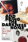 And Bring the Darkness Home: The Tony Dell Story Cover Image