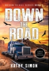 Down the Road: Driven to Kill Book 1 (Large Print Edition) Cover Image