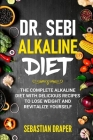 DR. Sebi Alkaline Diet: The Complete Alkaline Diet with Delicious Recipes to Lose Weight and Revitalize Yourself Cover Image