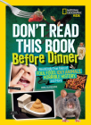 Don't Read This Book Before Dinner: Revoltingly true tales of foul food, icky animals, horrible history, and more Cover Image