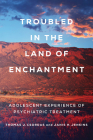 Troubled in the Land of Enchantment: Adolescent Experience of Psychiatric Treatment Cover Image