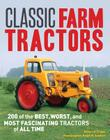 Classic Farm Tractors: 200 of the Best, Worst, and Most Fascinating Tractors of All Time Cover Image